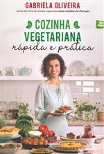 Cozinha vegetariana rápida e prática / Gabriela Oliveira